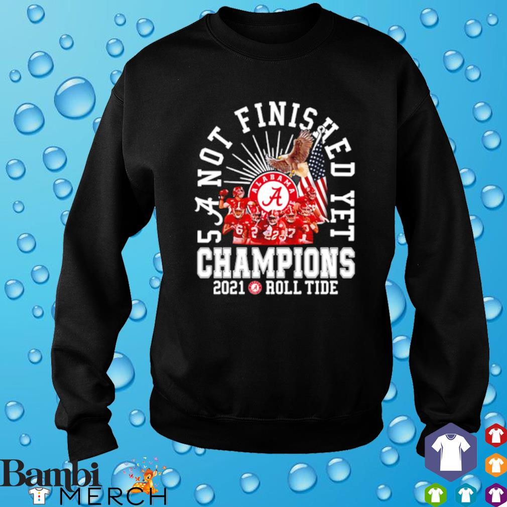 Alabama Crimson Tide 5 a not finished yet champions 2021 roll tide s sweater