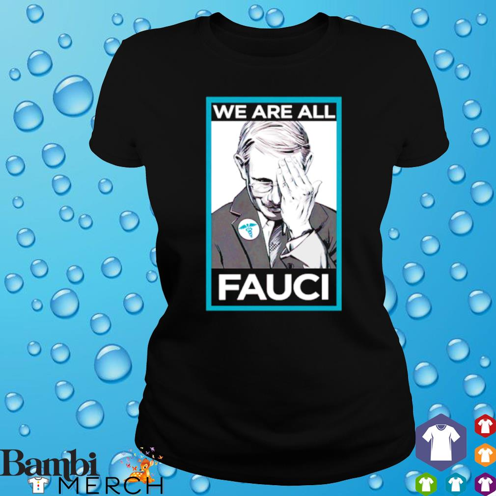 Anthony Fauci we are all Fauci s ladies tee