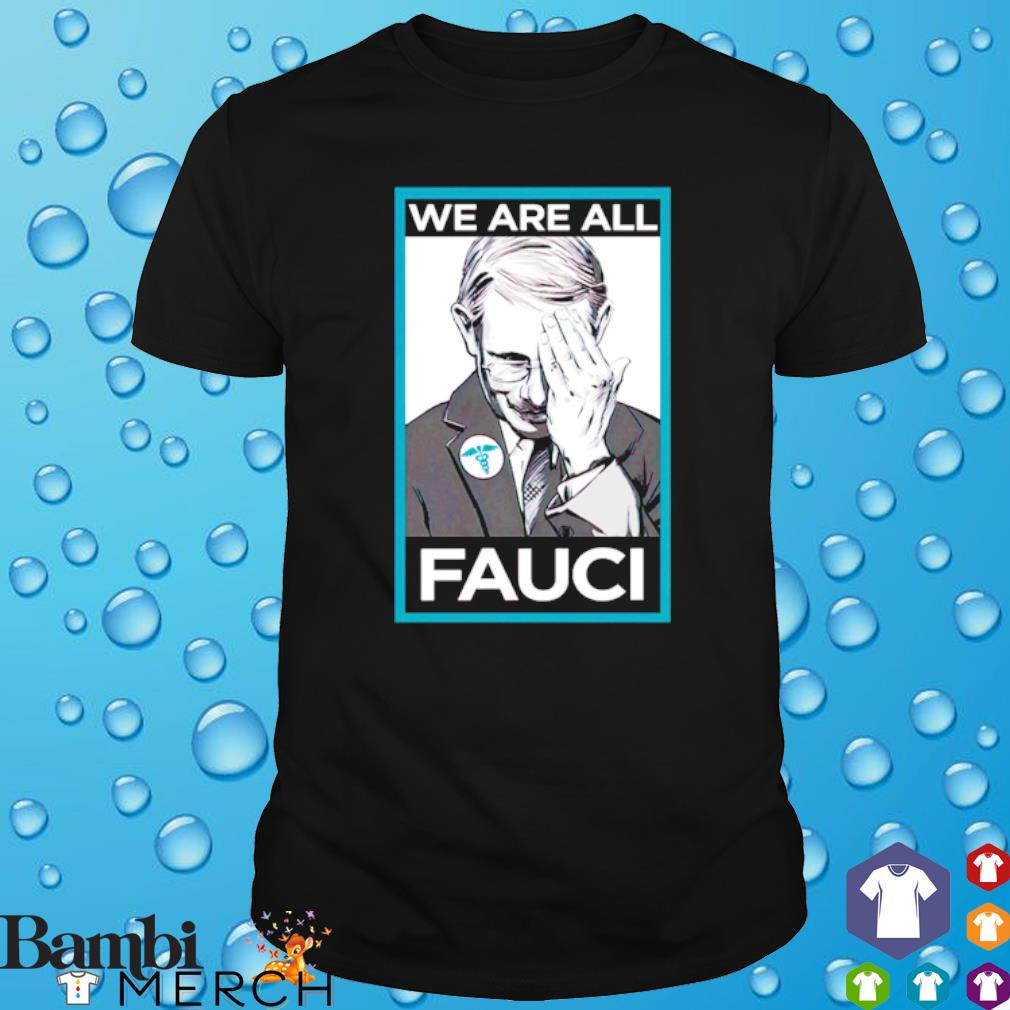 Anthony Fauci we are all Fauci shirt
