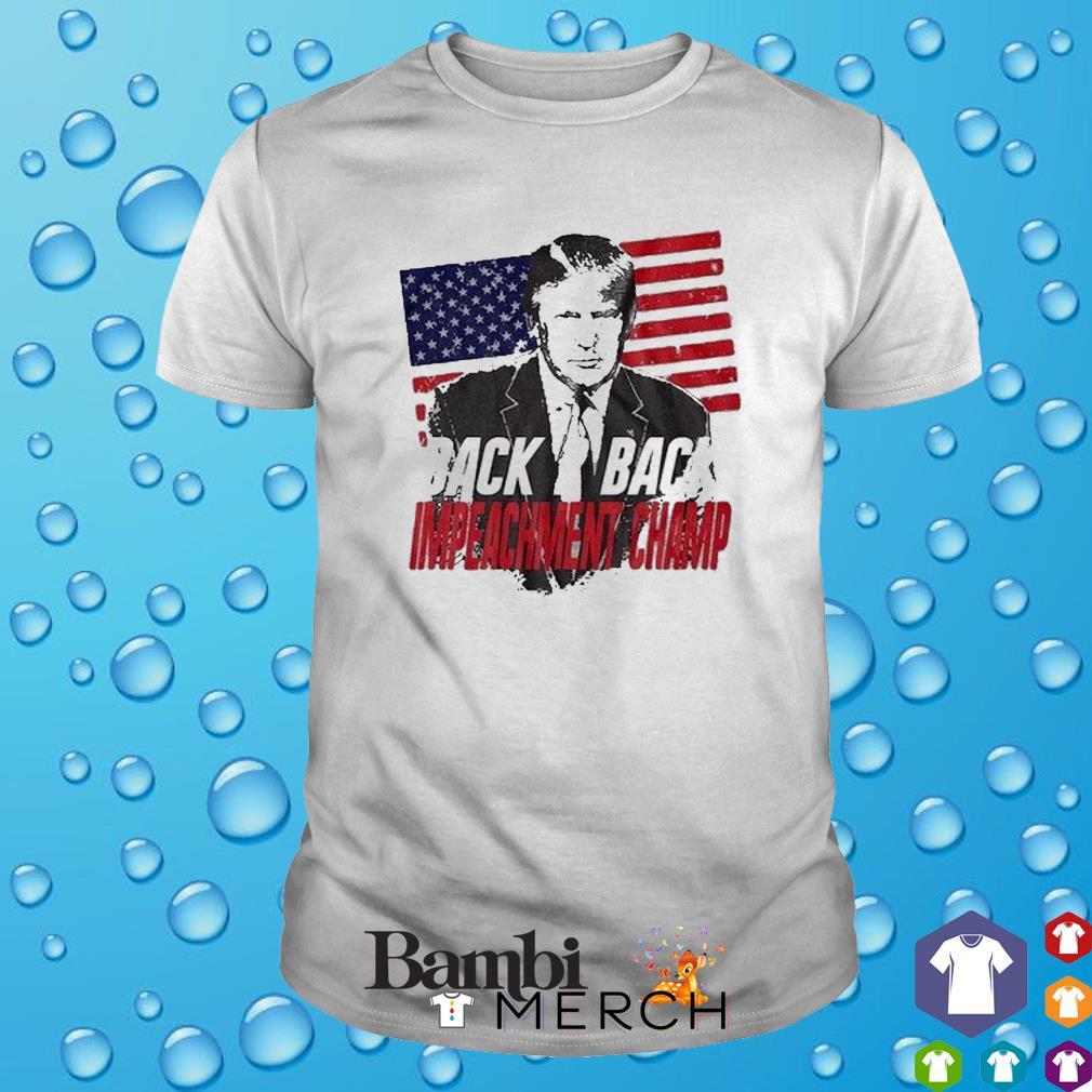 Back 2 back impeachment champ Trump American flag shirt