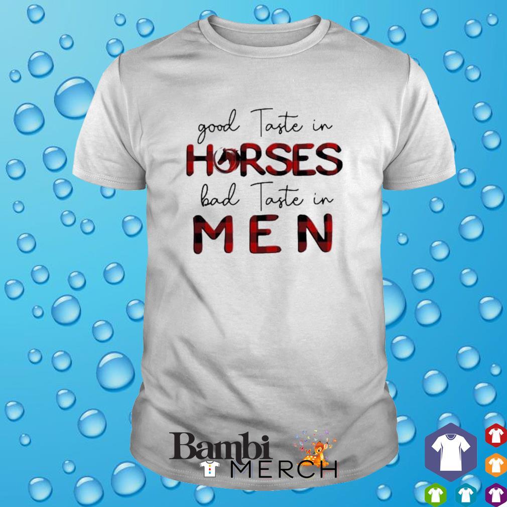 Bad taste in men good taste in horses shirt