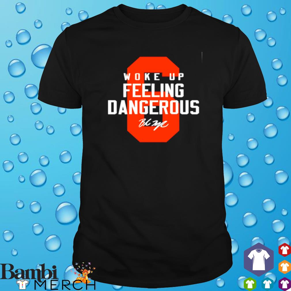 Baker Mayfield woke up feeling dangerous signature shirt