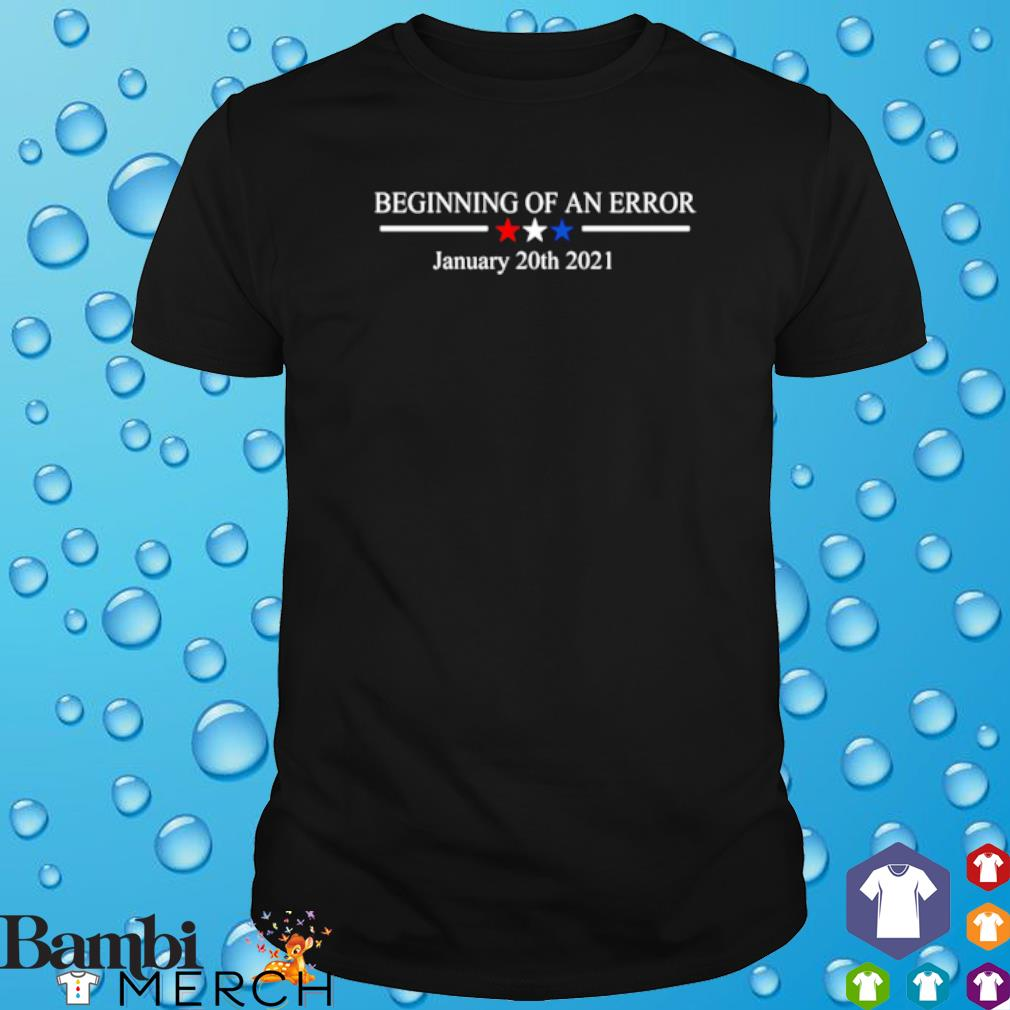 Beginning of an error January 20th 2021 president shirt