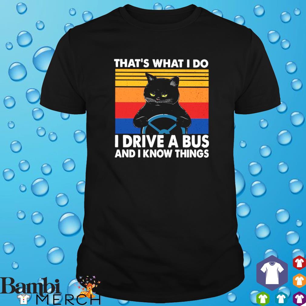 Black cat that's what I do I drive a bus and I know things shirt
