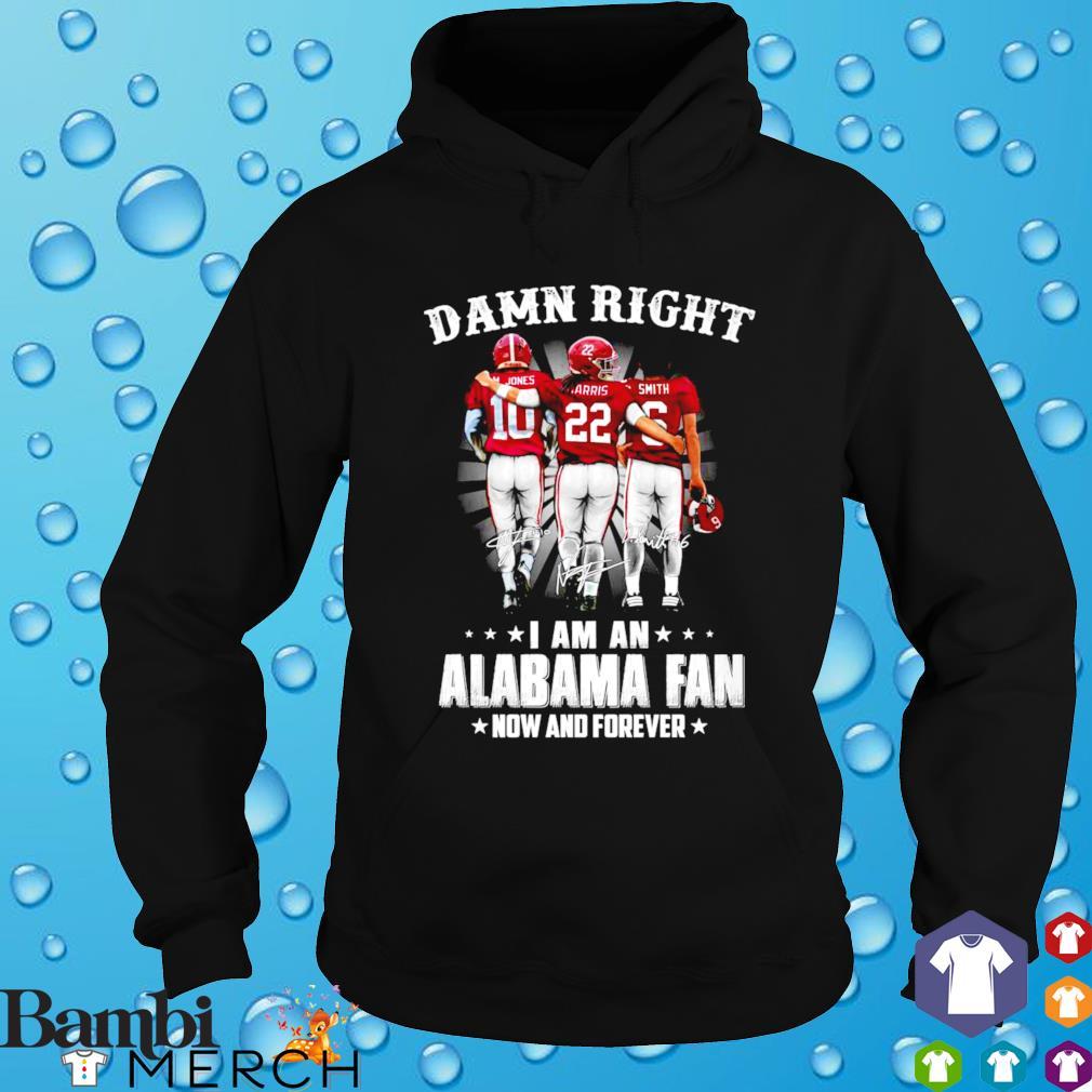 Damn right I am an Alabama fan s hoodie