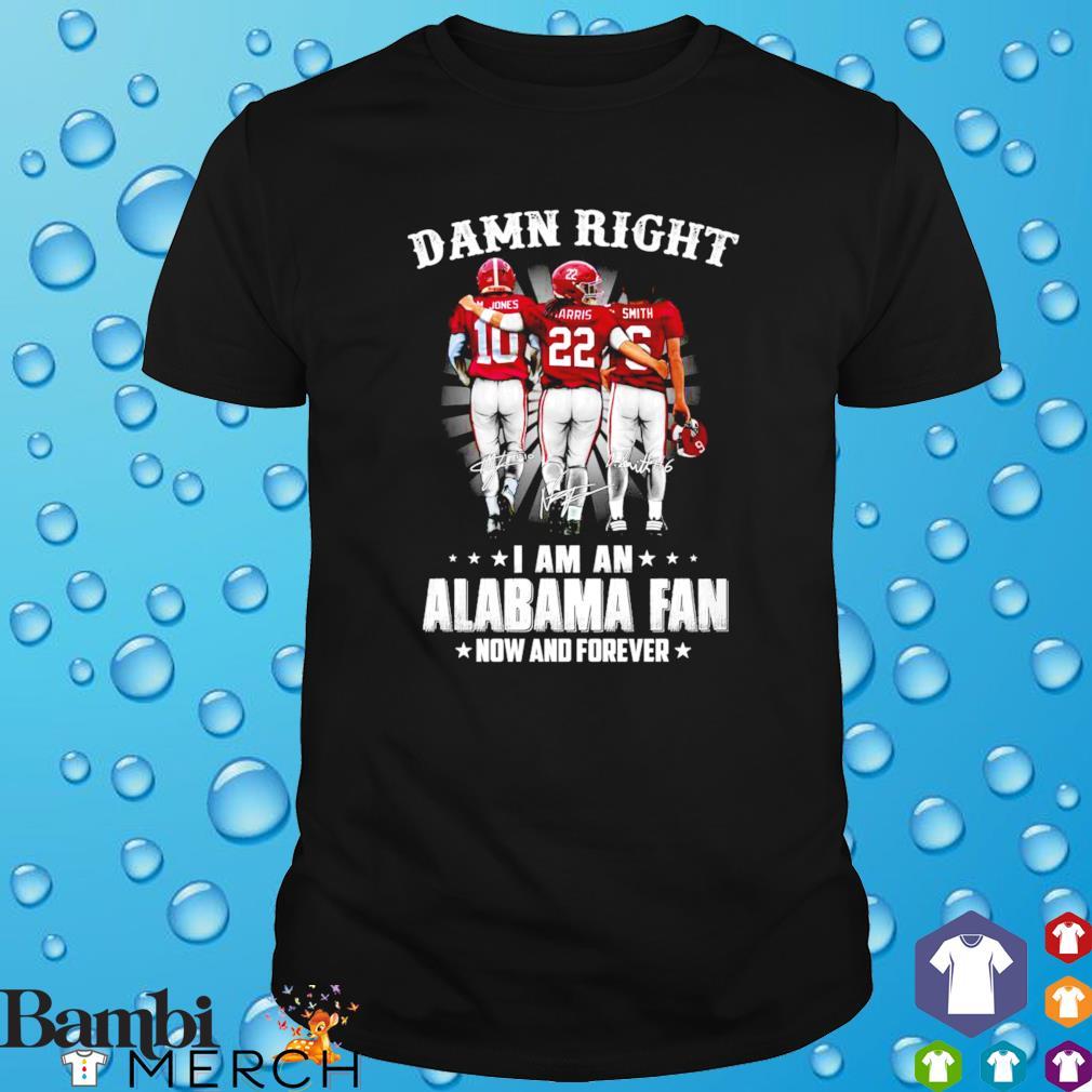 Damn right I am an Alabama fan shirt