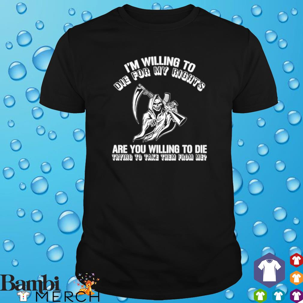 Skeleton I'm willing to die for my rights are you willing to die shirt