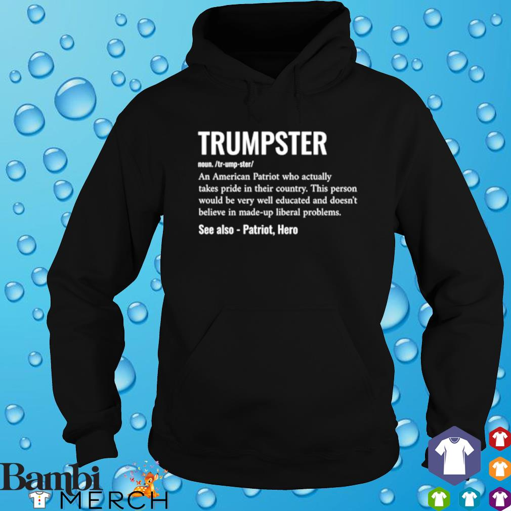Trumpster definition meaning an American Patriot who actually takes pride s hoodie